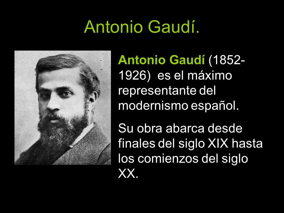 Antonio Gaudí. Antonio Gaudí (1852-1926) es el máximo representante del modernismo español.