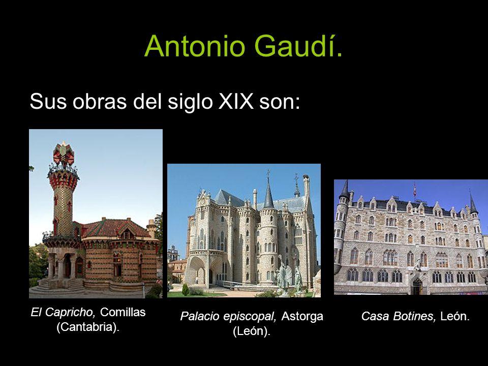 Antonio Gaudí. Sus obras del siglo XIX son: