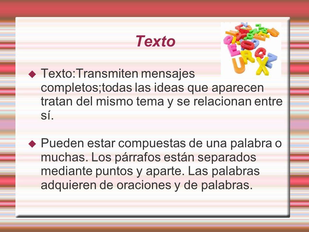 Texto Texto:Transmiten mensajes completos;todas las ideas que aparecen tratan del mismo tema y se relacionan entre sí.