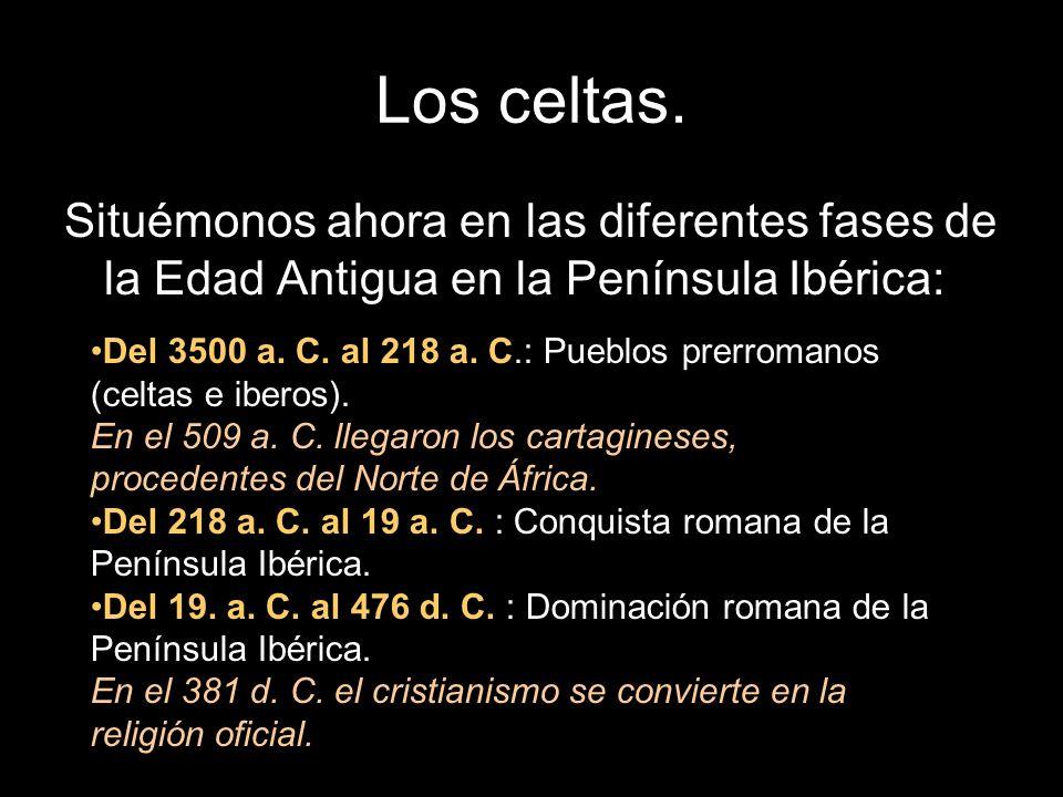 Los celtas. Situémonos ahora en las diferentes fases de la Edad Antigua en la Península Ibérica: