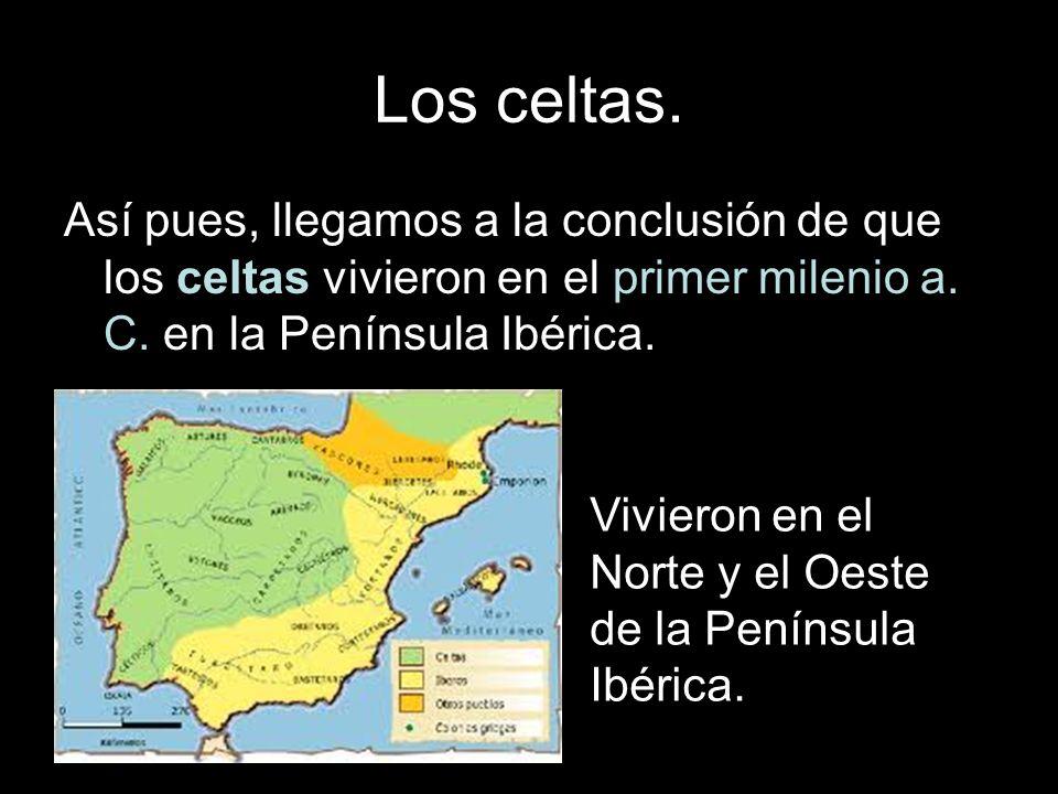 Los celtas. Así pues, llegamos a la conclusión de que los celtas vivieron en el primer milenio a. C. en la Península Ibérica.