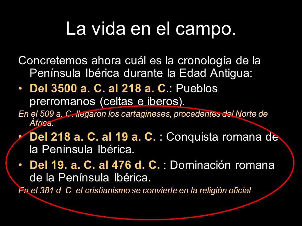 La vida en el campo.Concretemos ahora cuál es la cronología de la Península Ibérica durante la Edad Antigua: