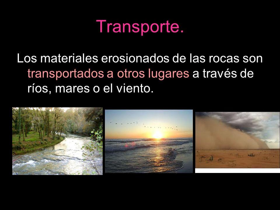 Transporte.Los materiales erosionados de las rocas son transportados a otros lugares a través de ríos, mares o el viento.