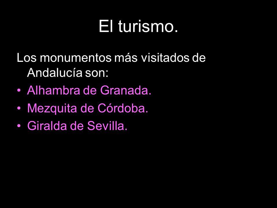 El turismo. Los monumentos más visitados de Andalucía son: