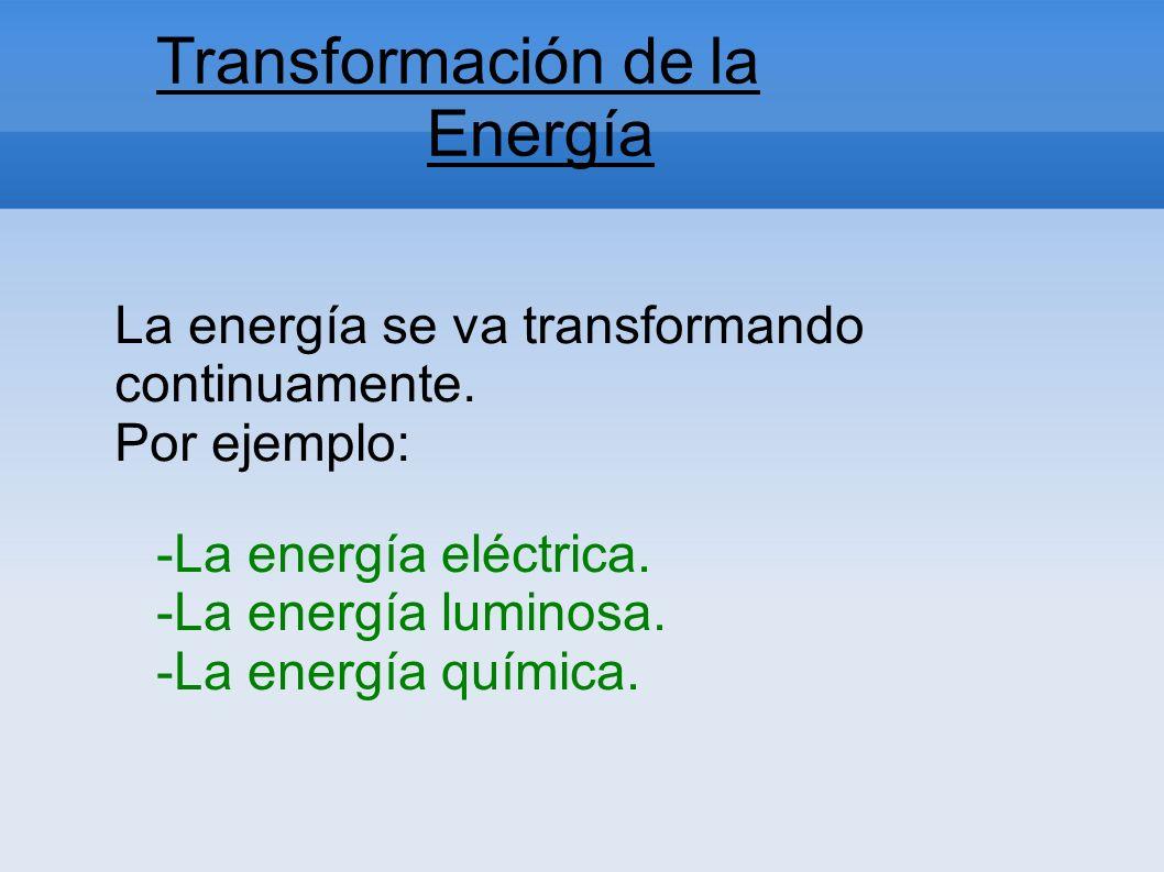 Transformación de la Energía La energía se va transformando