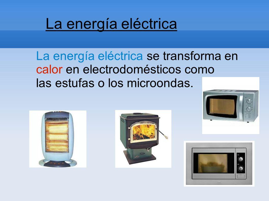 La energía eléctrica La energía eléctrica se transforma en
