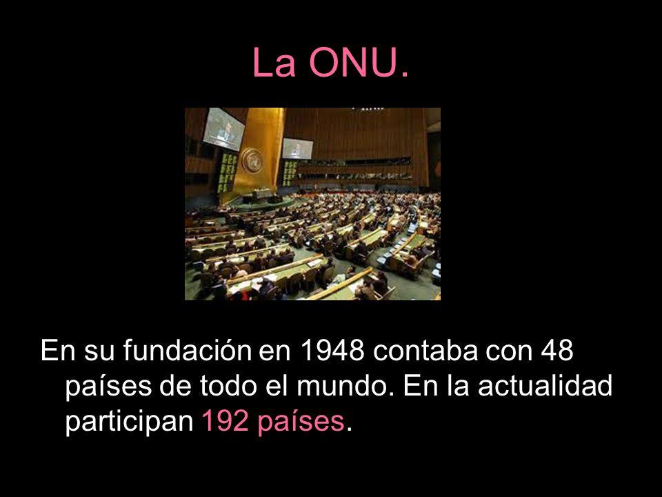 La ONU. En su fundación en 1948 contaba con 48 países de todo el mundo.