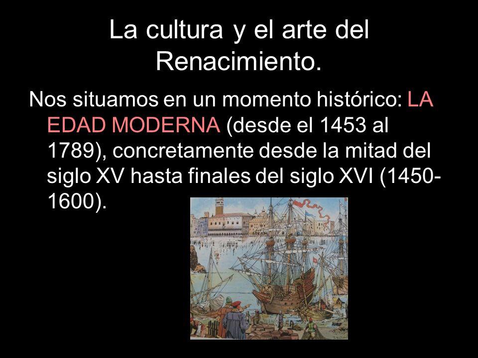 La cultura y el arte del Renacimiento.
