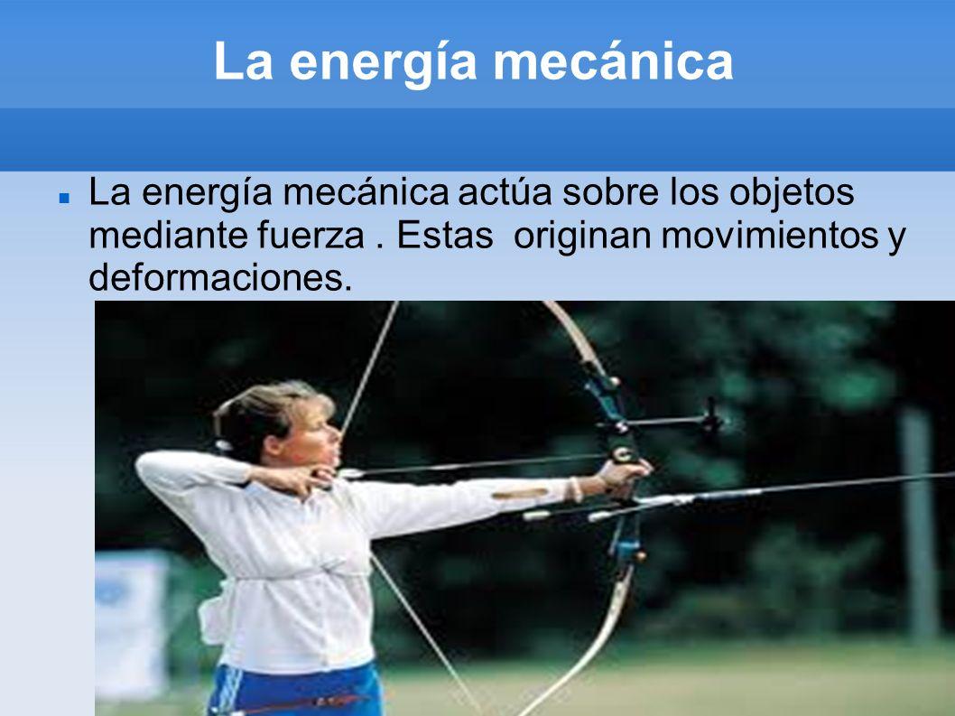 La energía mecánica La energía mecánica actúa sobre los objetos mediante fuerza .
