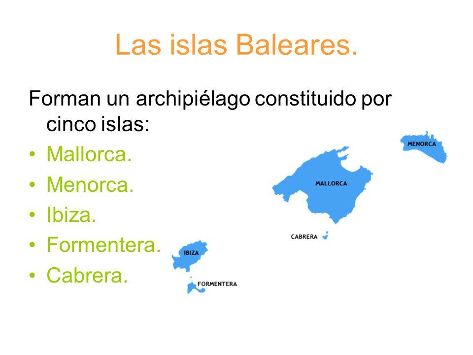 Las islas Baleares. Forman un archipiélago constituido por cinco islas: Mallorca. Menorca. Ibiza.
