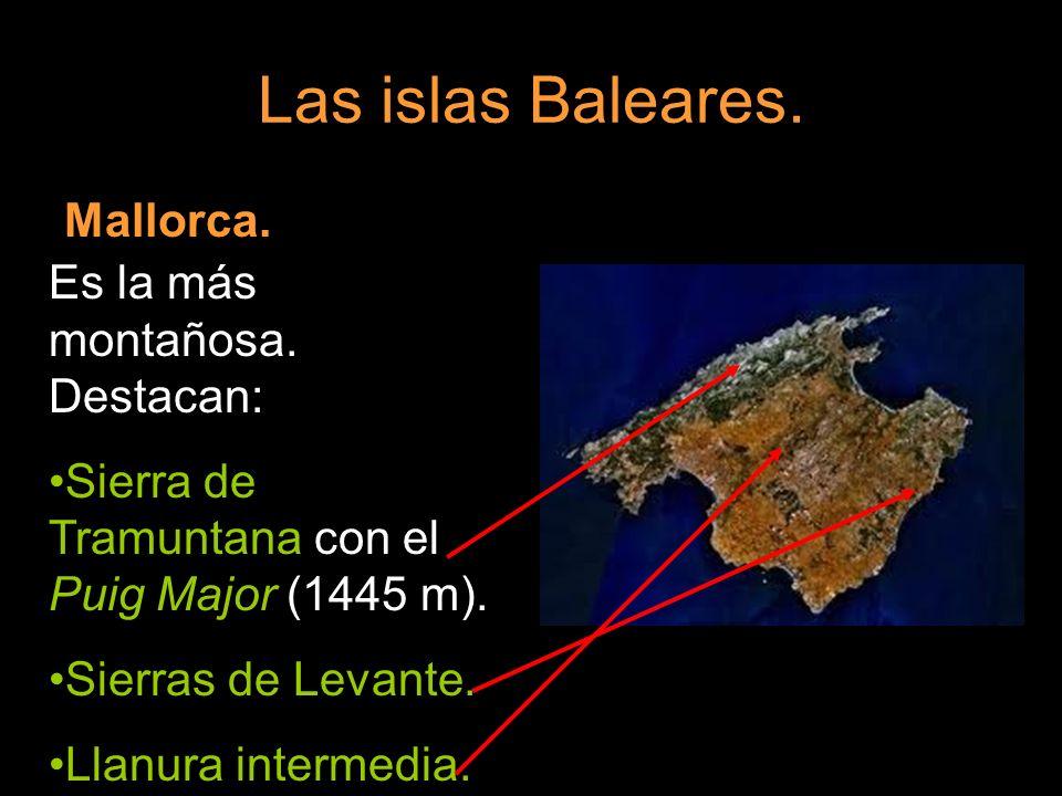 Las islas Baleares. Mallorca. Es la más montañosa. Destacan: