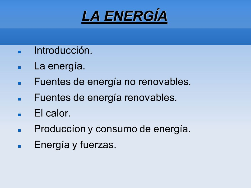 LA ENERGÍA Introducción. La energía. Fuentes de energía no renovables.