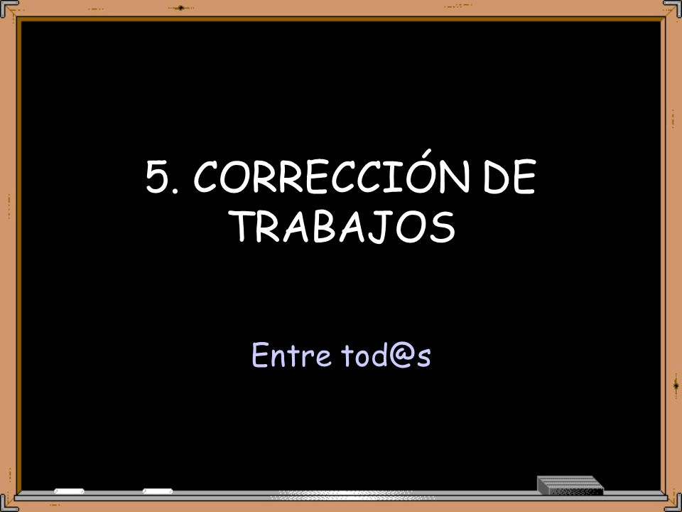 5. CORRECCIÓN DE TRABAJOS