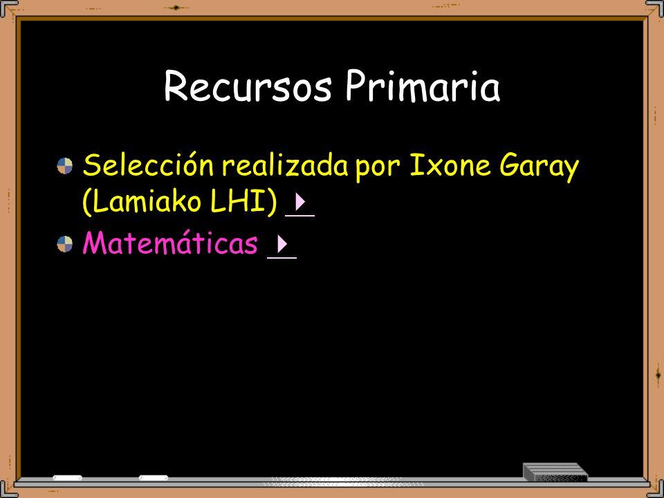 Recursos Primaria Selección realizada por Ixone Garay (Lamiako LHI) 