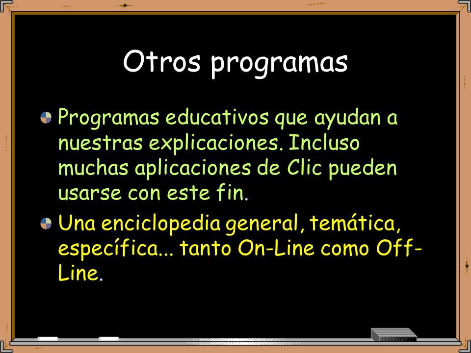 Otros programas Programas educativos que ayudan a nuestras explicaciones. Incluso muchas aplicaciones de Clic pueden usarse con este fin.