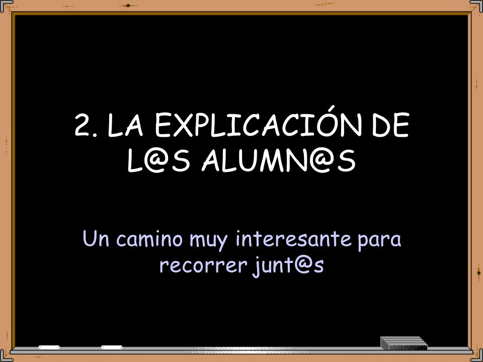 2. LA EXPLICACIÓN DE L@S ALUMN@S