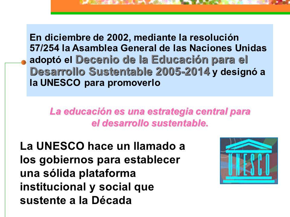 La educación es una estrategia central para el desarrollo sustentable.