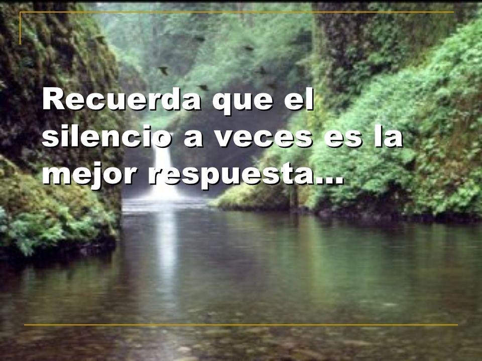 Recuerda que el silencio a veces es la mejor respuesta...