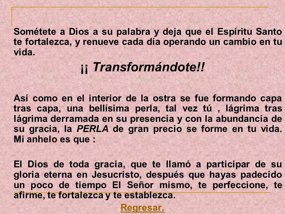 Sométete a Dios a su palabra y deja que el Espíritu Santo te fortalezca, y renueve cada día operando un cambio en tu vida.