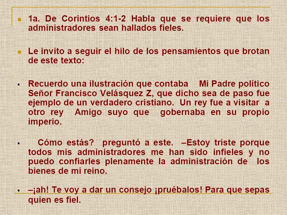 1a. De Corintios 4:1-2 Habla que se requiere que los administradores sean hallados fieles.