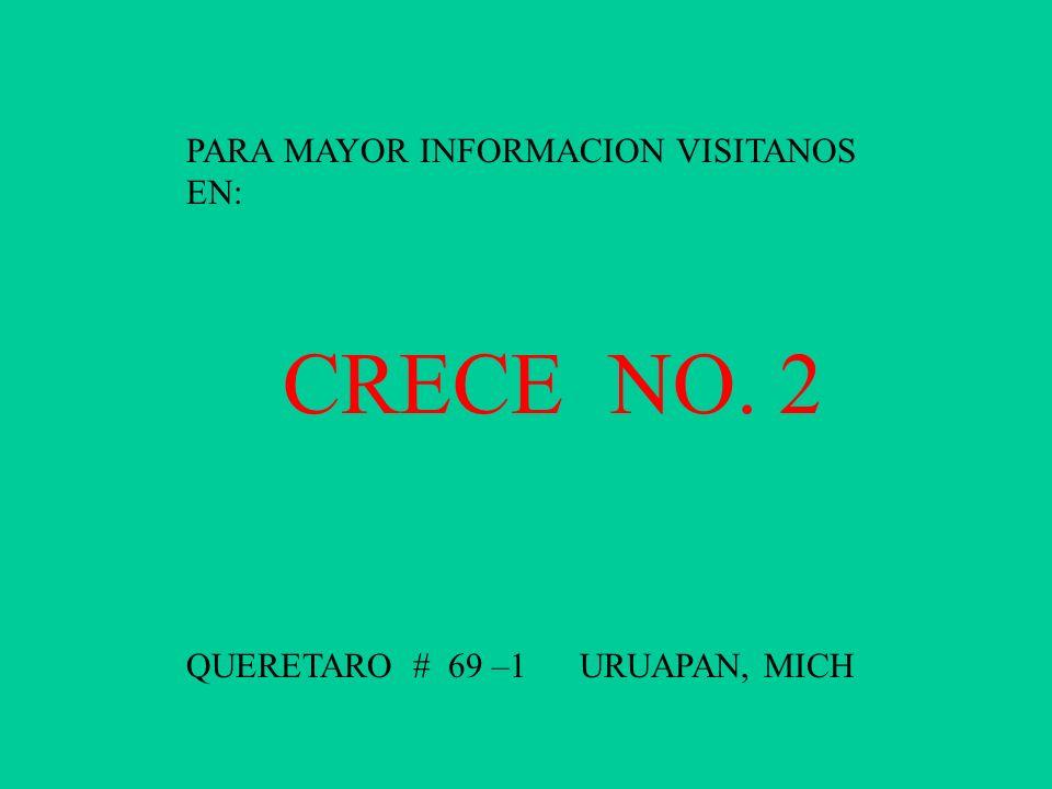 CRECE NO. 2 PARA MAYOR INFORMACION VISITANOS EN: