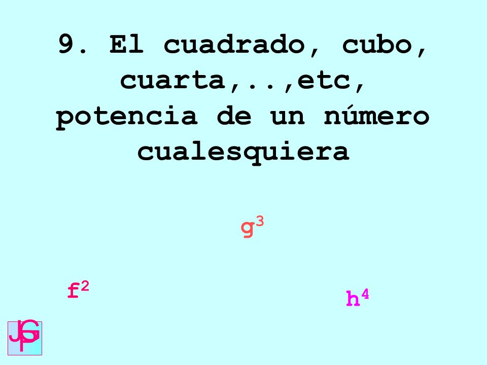 9. El cuadrado, cubo, cuarta,..,etc, potencia de un número cualesquiera