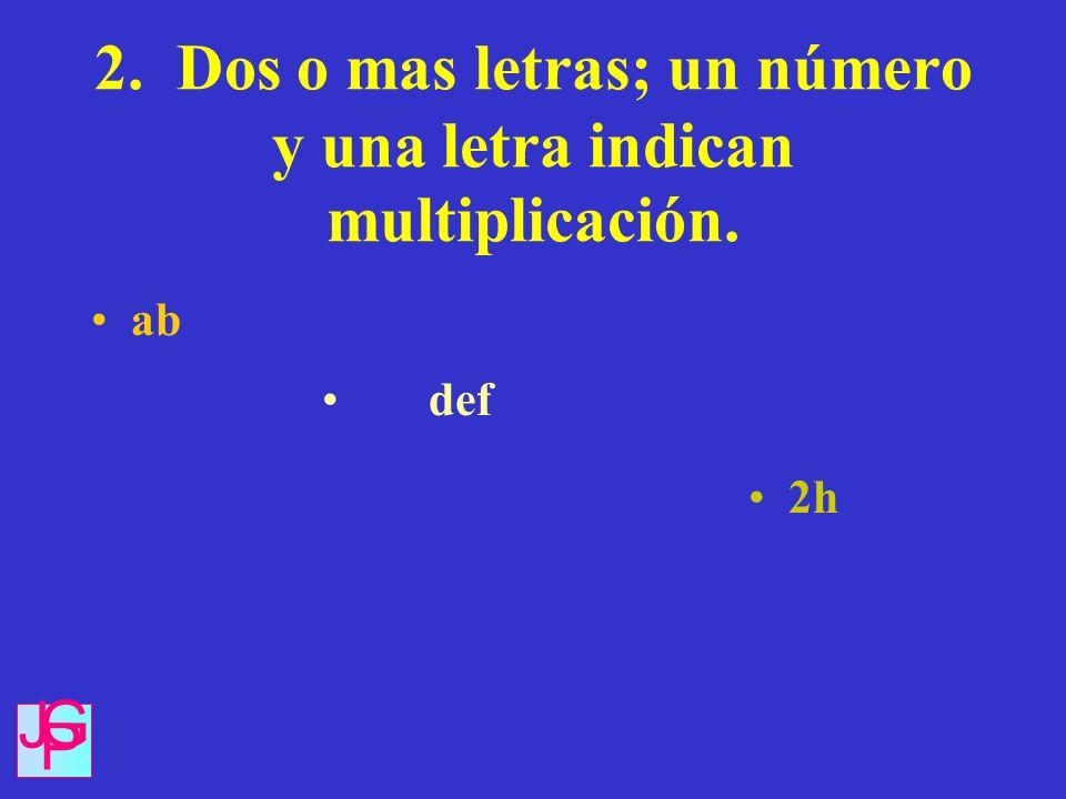 2. Dos o mas letras; un número y una letra indican multiplicación.