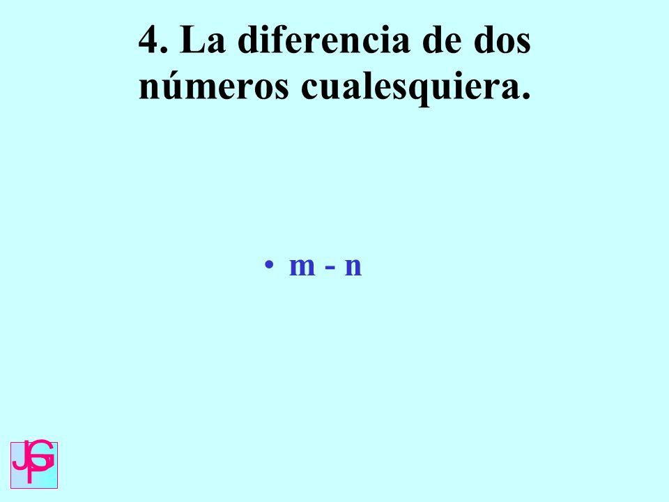 4. La diferencia de dos números cualesquiera.