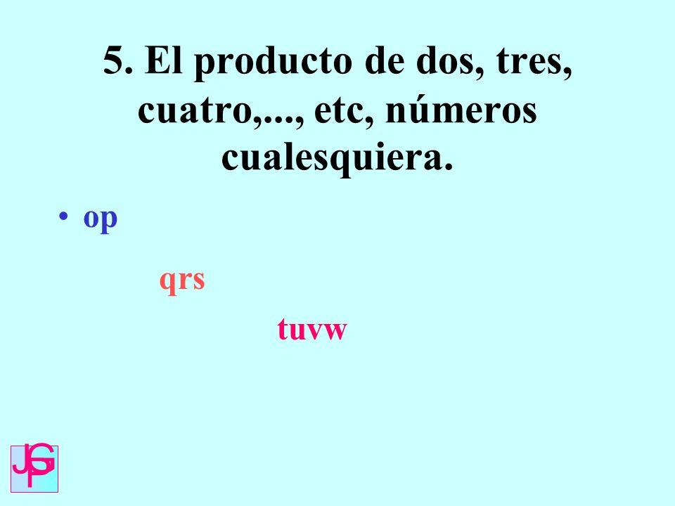 5. El producto de dos, tres, cuatro,..., etc, números cualesquiera.