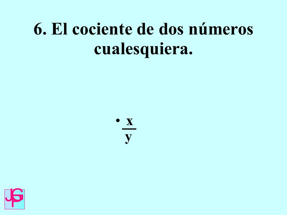 6. El cociente de dos números cualesquiera.
