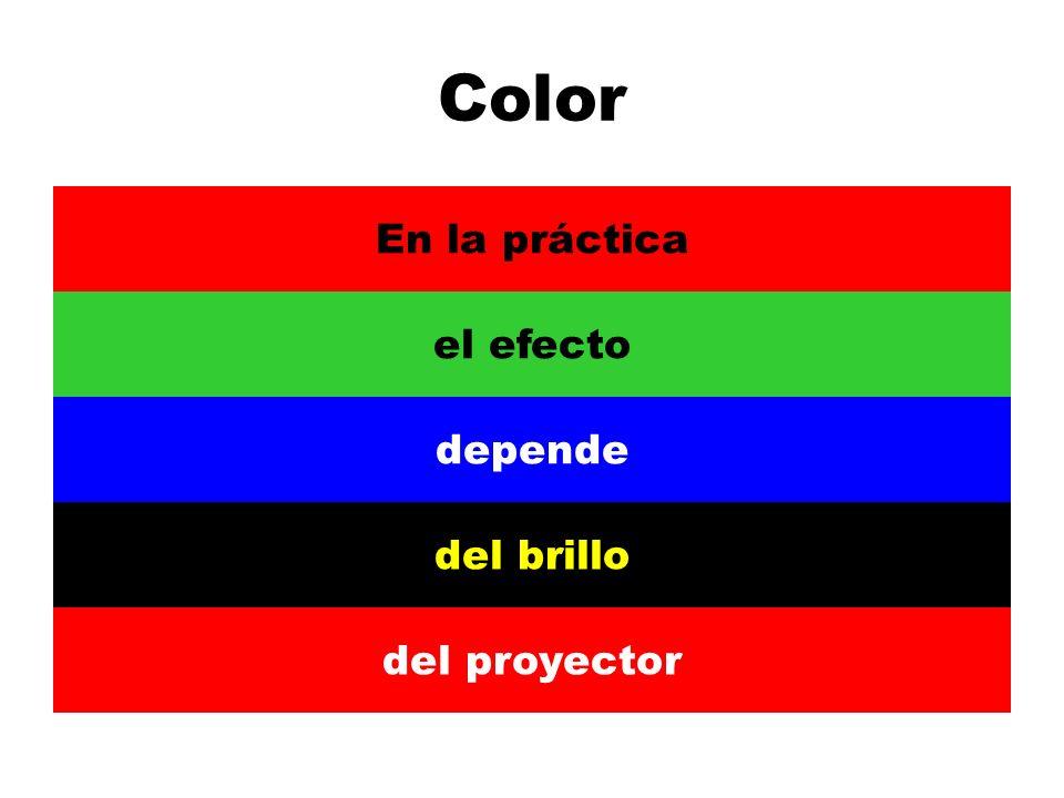 Color En la práctica el efecto depende del brillo del proyector