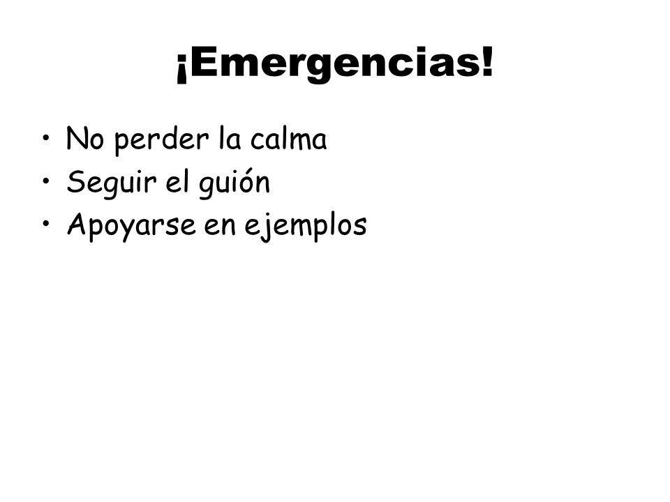 ¡Emergencias! No perder la calma Seguir el guión Apoyarse en ejemplos