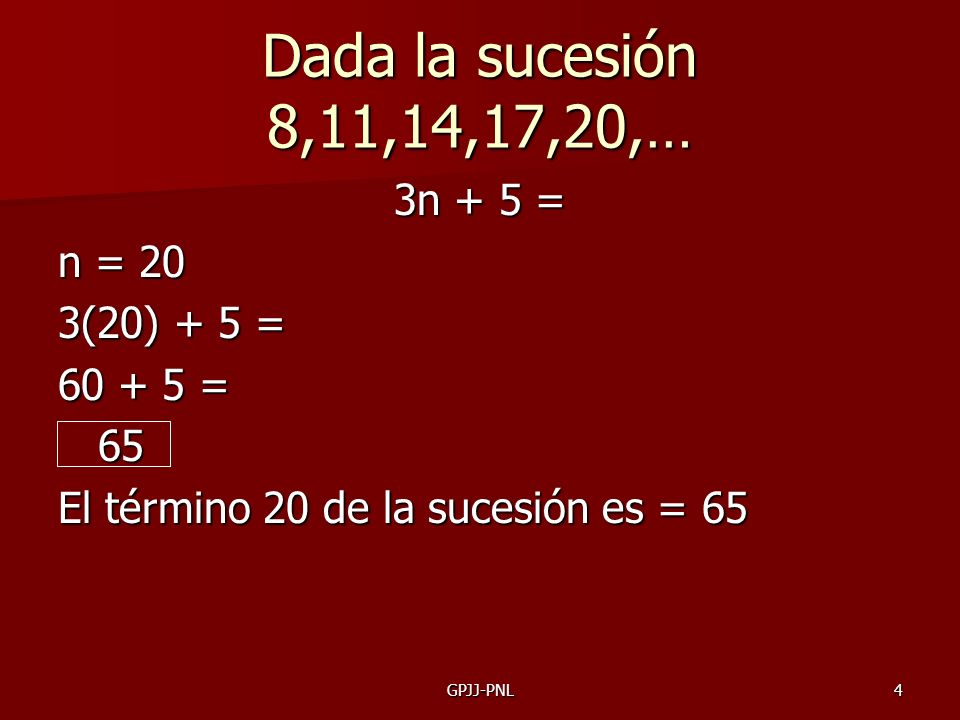 Dada la sucesión 8,11,14,17,20,… 3n + 5 = n = 20 3(20) + 5 = 60 + 5 =