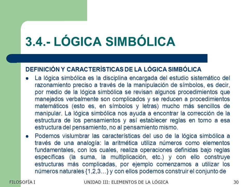 3.4.- LÓGICA SIMBÓLICA DEFINICIÓN Y CARACTERÍSTICAS DE LA LÓGICA SIMBÓLICA.