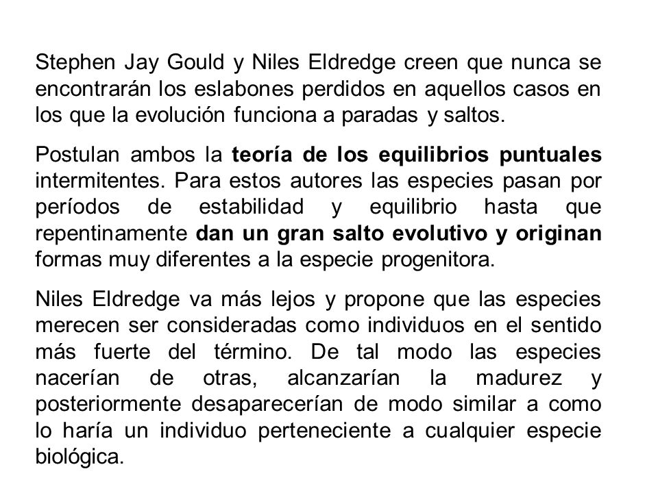 Stephen Jay Gould y Niles Eldredge creen que nunca se encontrarán los eslabones perdidos en aquellos casos en los que la evolución funciona a paradas y saltos.