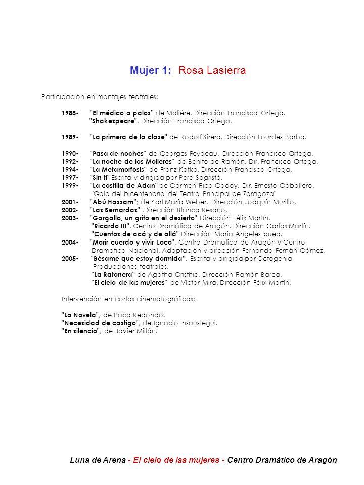 Mujer 1: Rosa Lasierra Participación en montajes teatrales: 1988- El médico a palos de Moliére. Dirección Francisco Ortega.