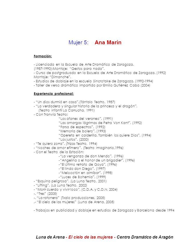Mujer 5: Ana Marín Formación: - Licenciada en la Escuela de Arte Dramático de Zaragoza. (1987-1990):Montaje: Gestos para nada .