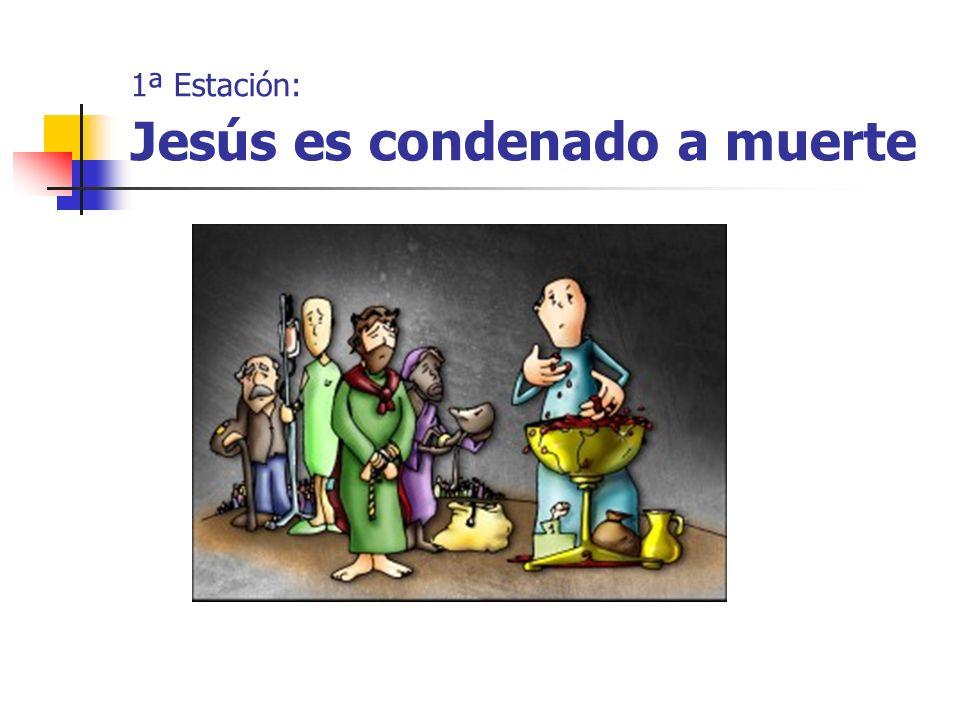 1ª Estación: Jesús es condenado a muerte