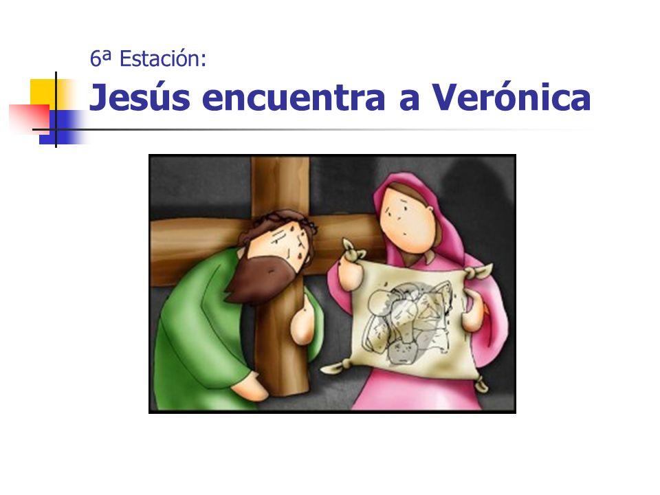6ª Estación: Jesús encuentra a Verónica