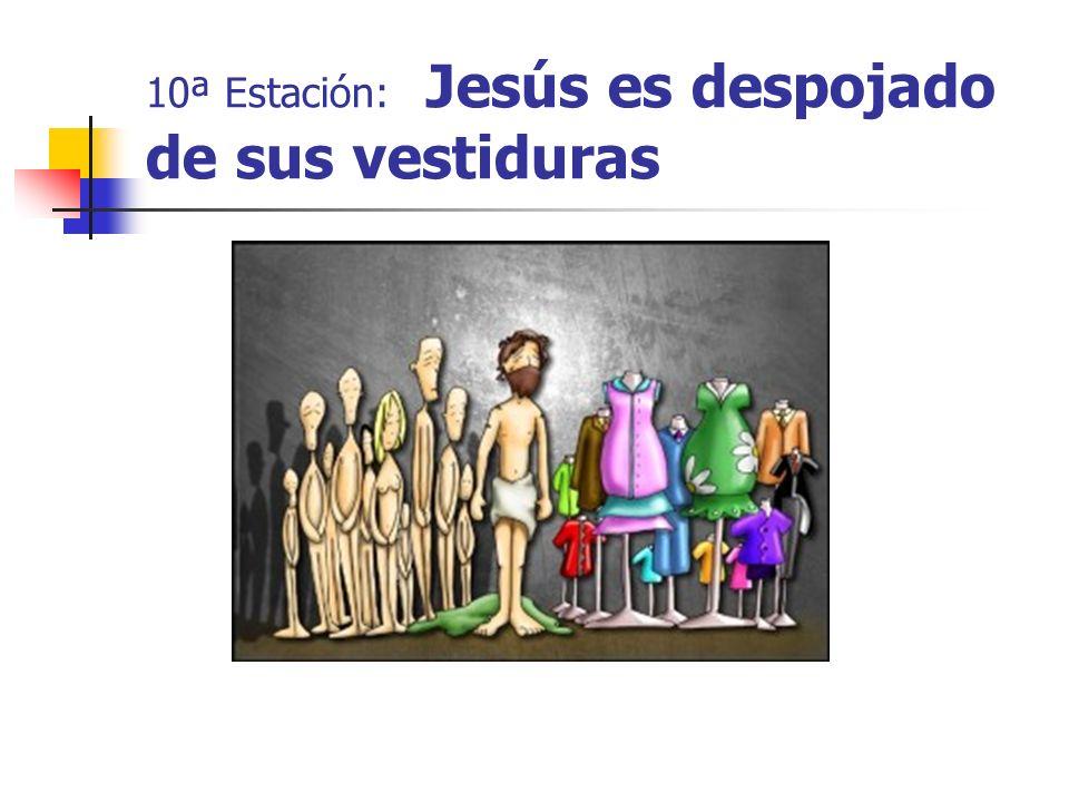 10ª Estación: Jesús es despojado de sus vestiduras