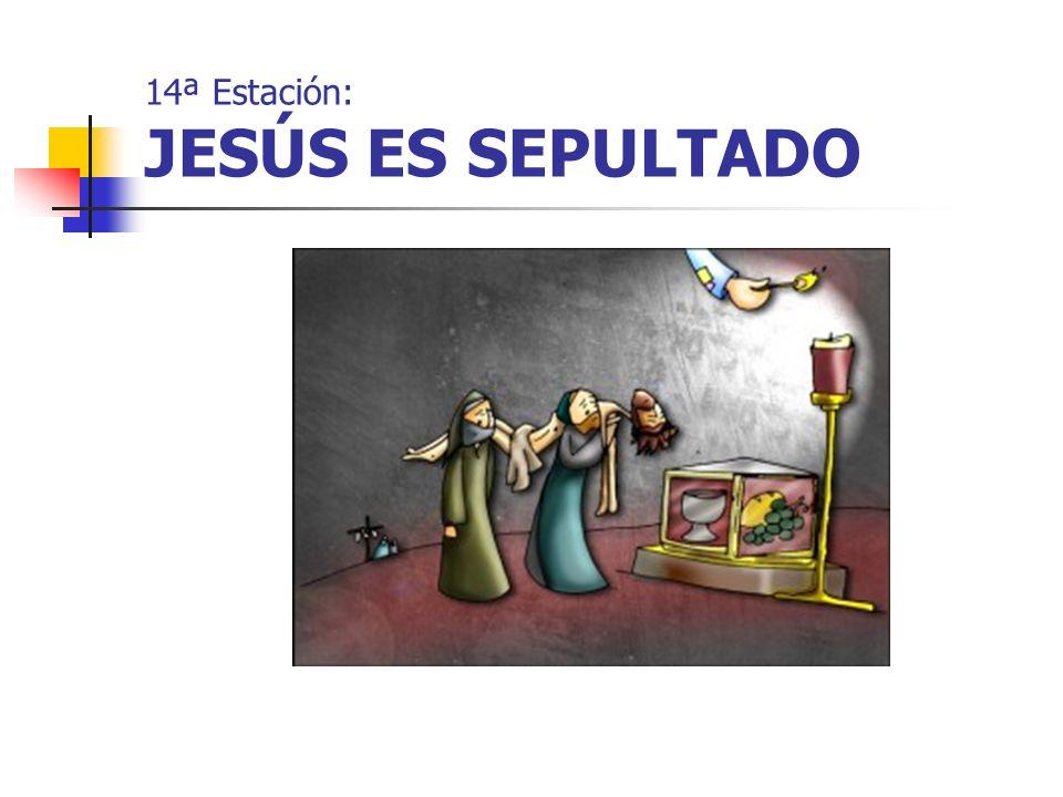 14ª Estación: JESÚS ES SEPULTADO