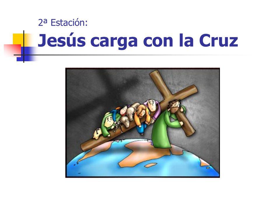 2ª Estación: Jesús carga con la Cruz