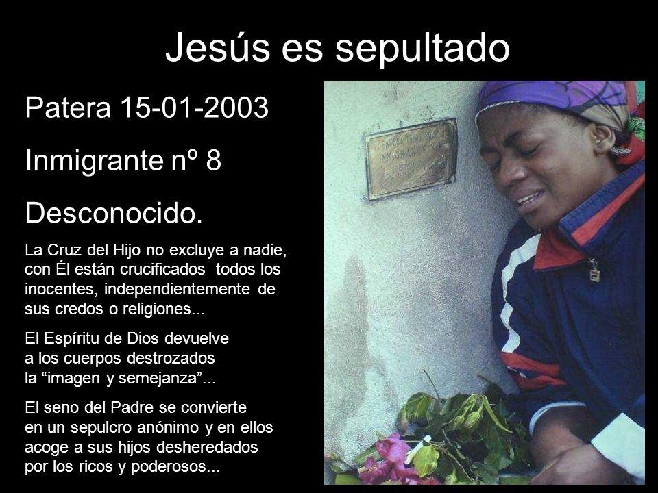 Jesús es sepultado Patera 15-01-2003 Inmigrante nº 8 Desconocido.