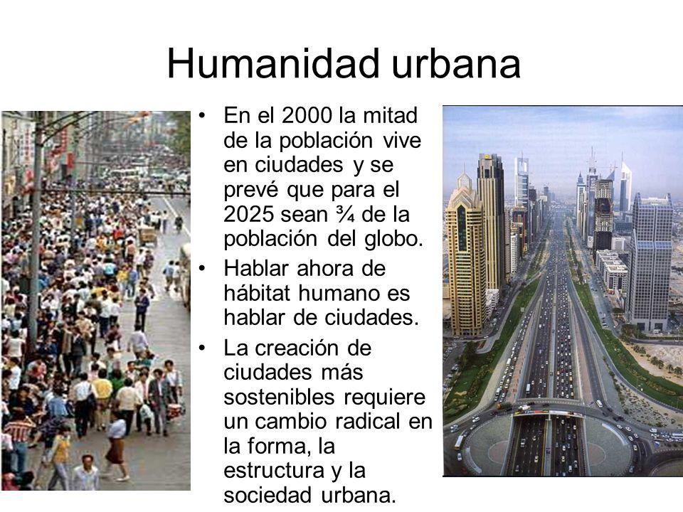 Humanidad urbana En el 2000 la mitad de la población vive en ciudades y se prevé que para el 2025 sean ¾ de la población del globo.