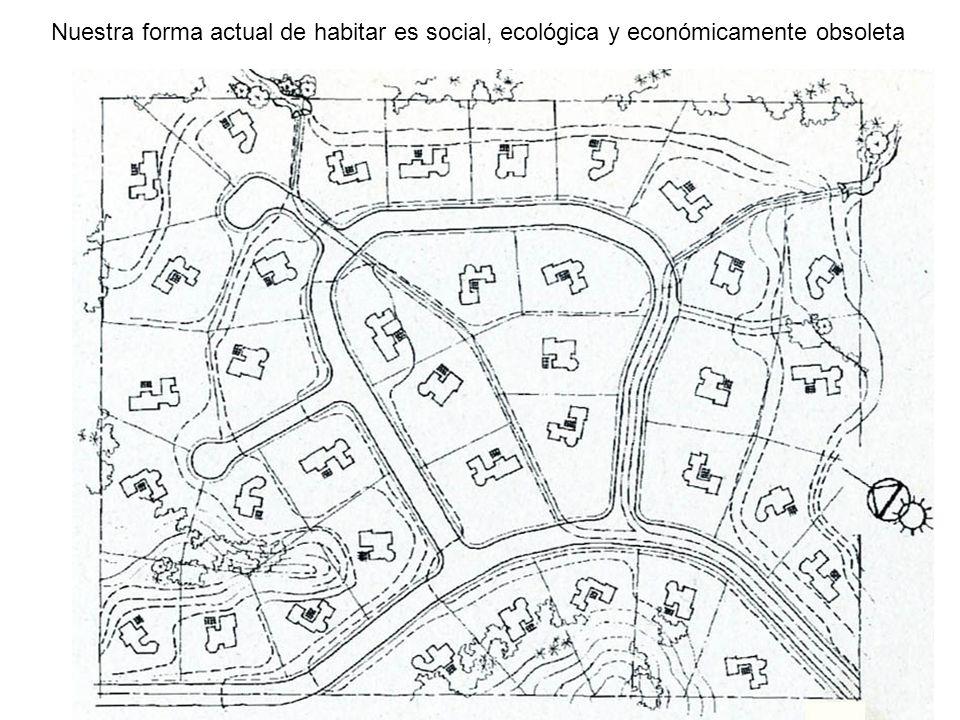 Nuestra forma actual de habitar es social, ecológica y económicamente obsoleta
