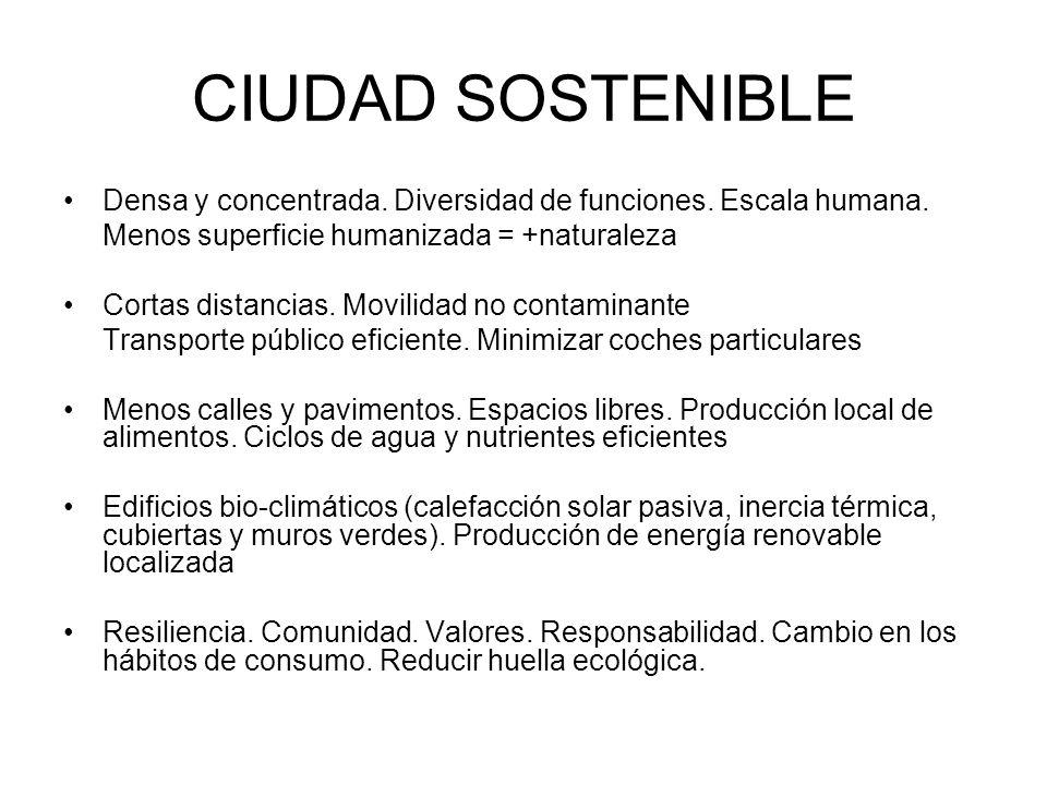 CIUDAD SOSTENIBLE Densa y concentrada. Diversidad de funciones. Escala humana. Menos superficie humanizada = +naturaleza.