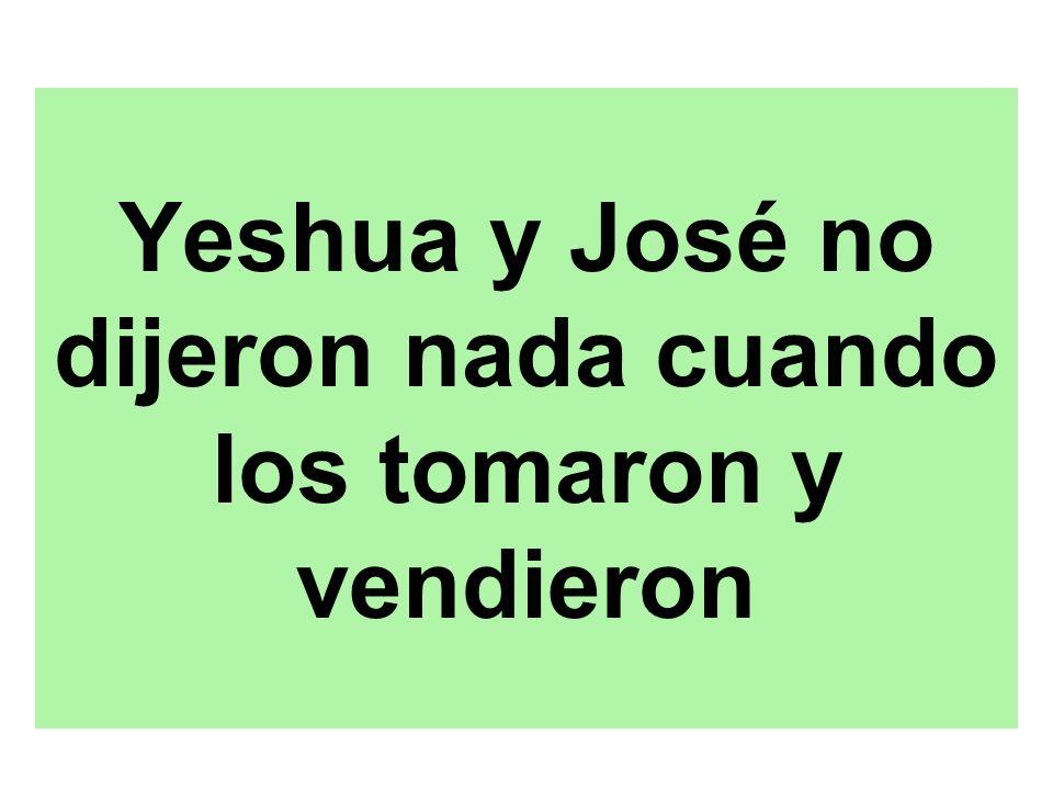 Yeshua y José no dijeron nada cuando los tomaron y vendieron