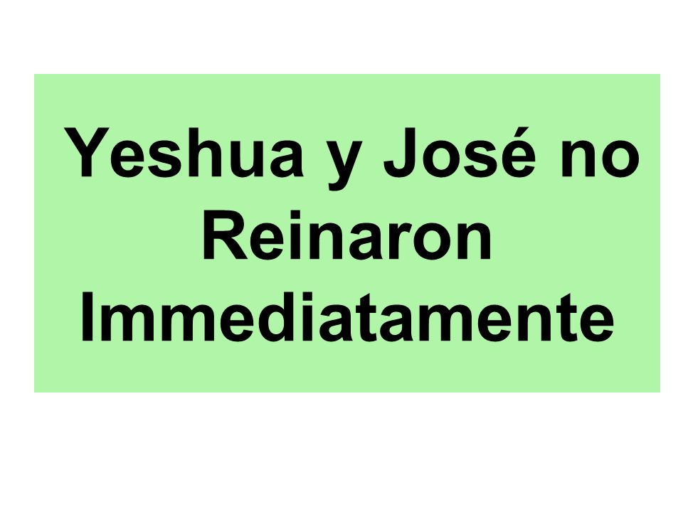 Yeshua y José no Reinaron Immediatamente
