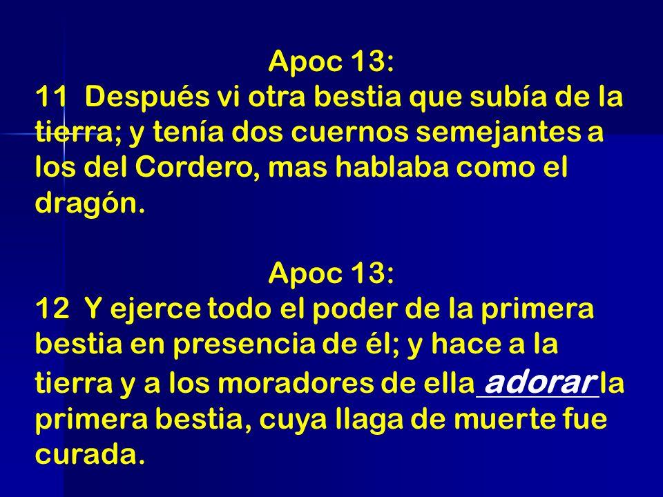 Apoc 13: 11 Después vi otra bestia que subía de la tierra; y tenía dos cuernos semejantes a los del Cordero, mas hablaba como el dragón.