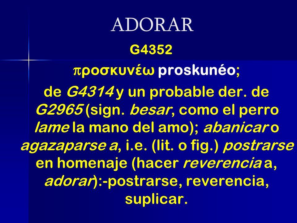 ADORAR G4352. προσκυνέω proskunéo;